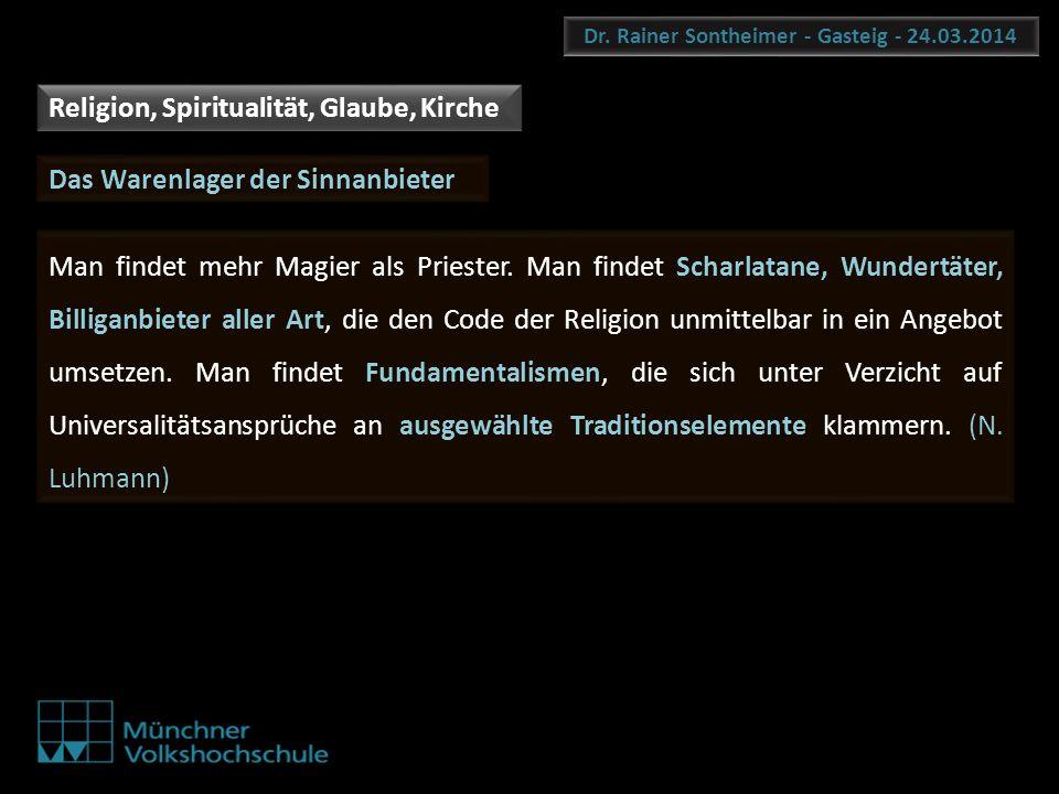 Dr. Rainer Sontheimer - Gasteig - 24.03.2014 Man findet mehr Magier als Priester. Man findet Scharlatane, Wundertäter, Billiganbieter aller Art, die d