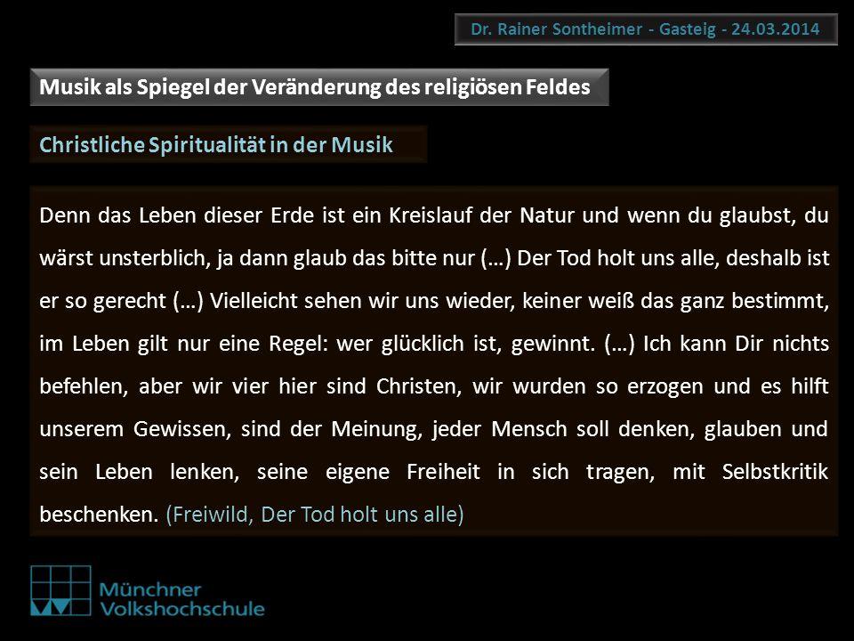 Dr. Rainer Sontheimer - Gasteig - 24.03.2014 Christliche Spiritualität in der Musik Denn das Leben dieser Erde ist ein Kreislauf der Natur und wenn du