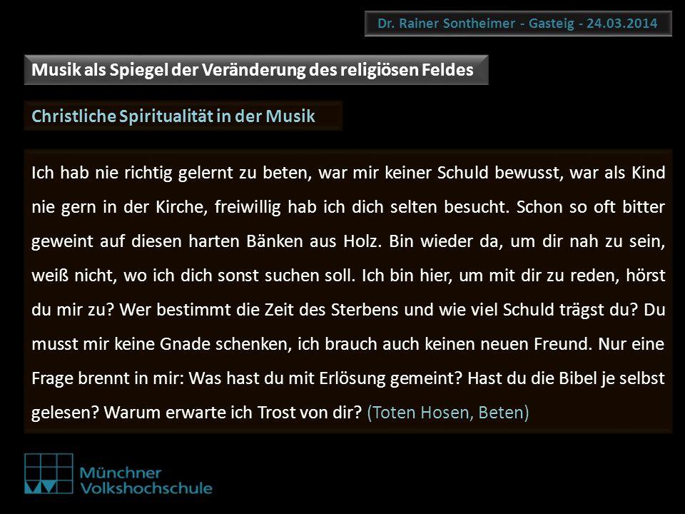 Dr. Rainer Sontheimer - Gasteig - 24.03.2014 Ich hab nie richtig gelernt zu beten, war mir keiner Schuld bewusst, war als Kind nie gern in der Kirche,