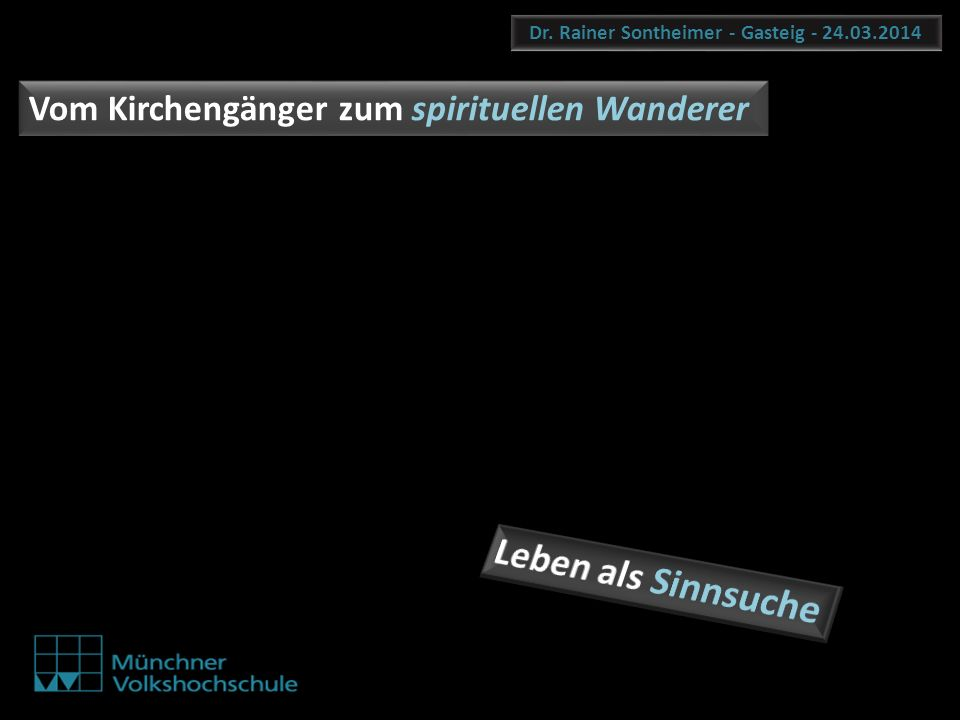 Dr. Rainer Sontheimer - Gasteig - 24.03.2014 Vom Kirchengänger zum spirituellen Wanderer