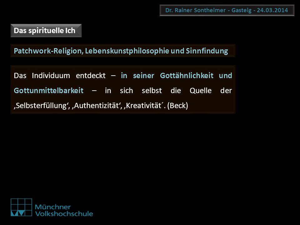 Dr. Rainer Sontheimer - Gasteig - 24.03.2014 Patchwork-Religion, Lebenskunstphilosophie und Sinnfindung Das Individuum entdeckt – in seiner Gottähnlic