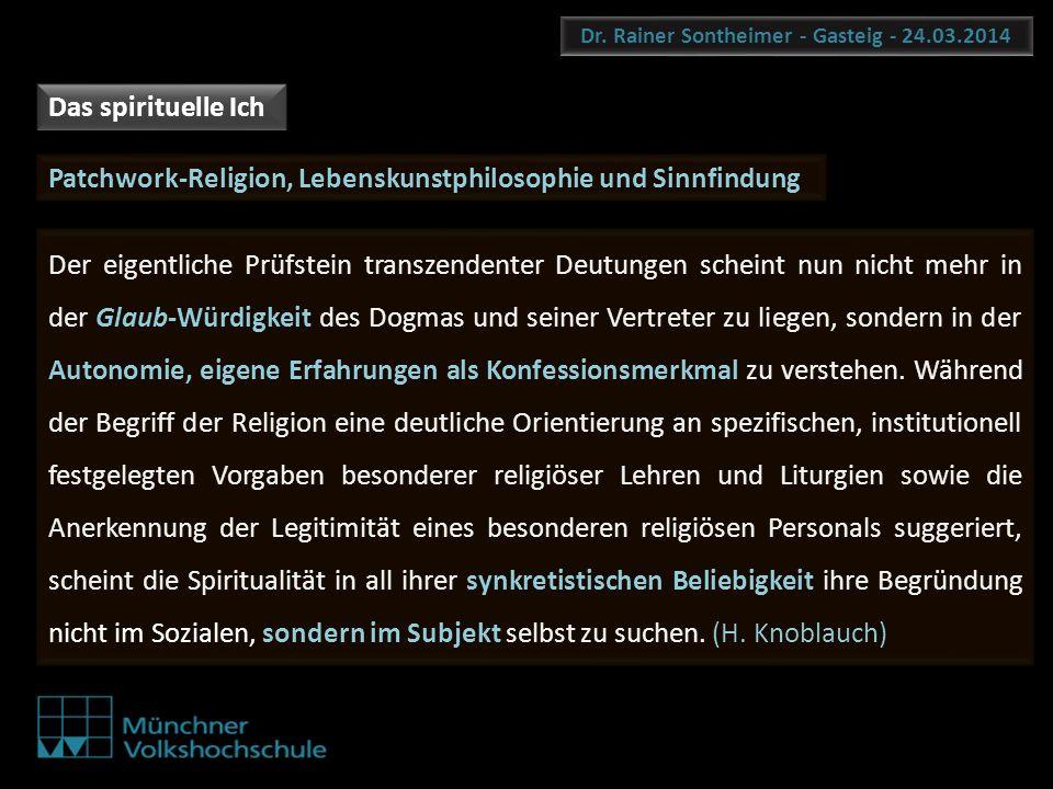 Dr. Rainer Sontheimer - Gasteig - 24.03.2014 Patchwork-Religion, Lebenskunstphilosophie und Sinnfindung Der eigentliche Prüfstein transzendenter Deutu