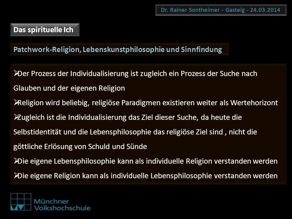 Dr. Rainer Sontheimer - Gasteig - 24.03.2014 Das spirituelle Ich Der Prozess der Individualisierung ist zugleich ein Prozess der Suche nach Glauben un