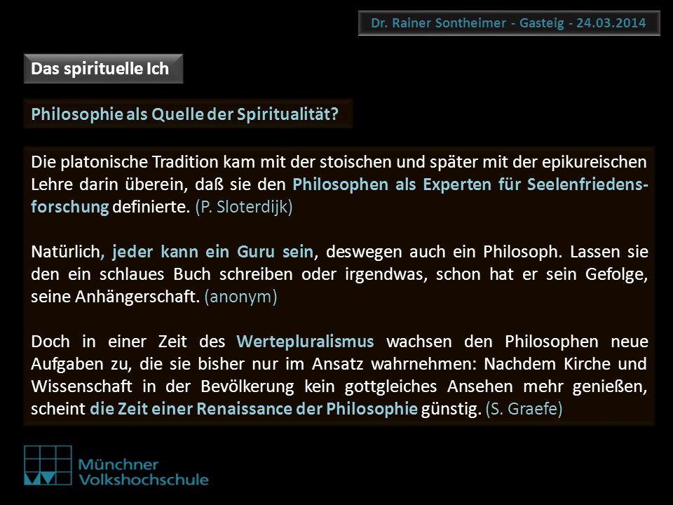 Dr. Rainer Sontheimer - Gasteig - 24.03.2014 Philosophie als Quelle der Spiritualität? Die platonische Tradition kam mit der stoischen und später mit