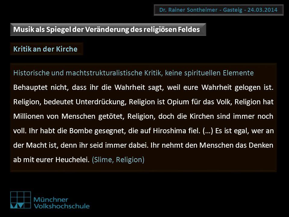 Dr. Rainer Sontheimer - Gasteig - 24.03.2014 Musik als Spiegel der Veränderung des religiösen Feldes Kritik an der Kirche Historische und machtstruktu