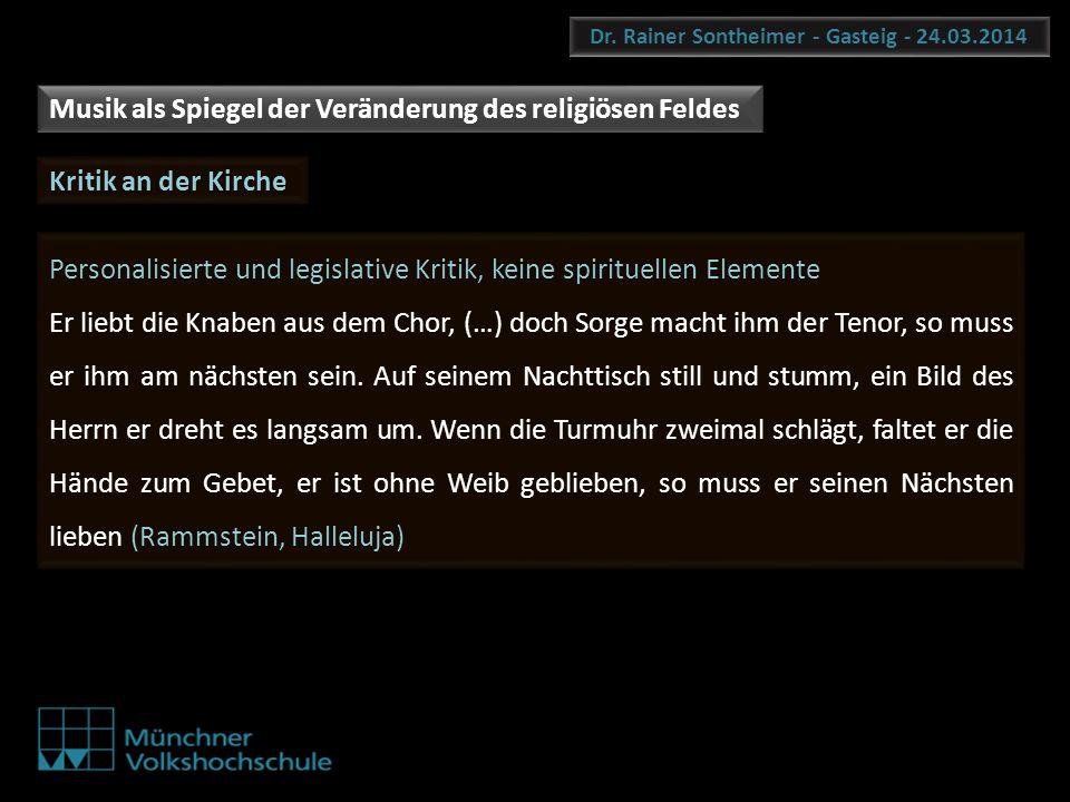 Dr. Rainer Sontheimer - Gasteig - 24.03.2014 Musik als Spiegel der Veränderung des religiösen Feldes Kritik an der Kirche Personalisierte und legislat