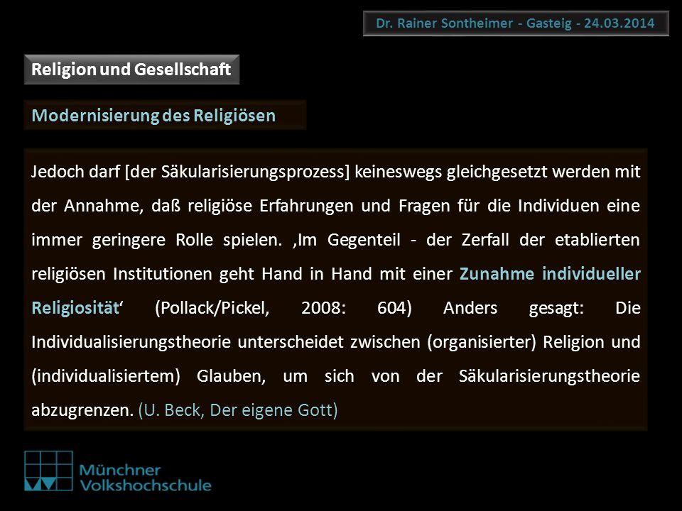 Dr. Rainer Sontheimer - Gasteig - 24.03.2014 Jedoch darf [der Säkularisierungsprozess] keineswegs gleichgesetzt werden mit der Annahme, daß religiöse