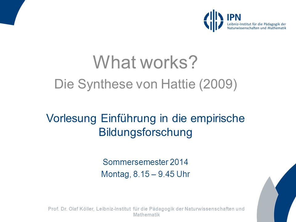 What works? Die Synthese von Hattie (2009) Vorlesung Einführung in die empirische Bildungsforschung Sommersemester 2014 Montag, 8.15 – 9.45 Uhr Prof.