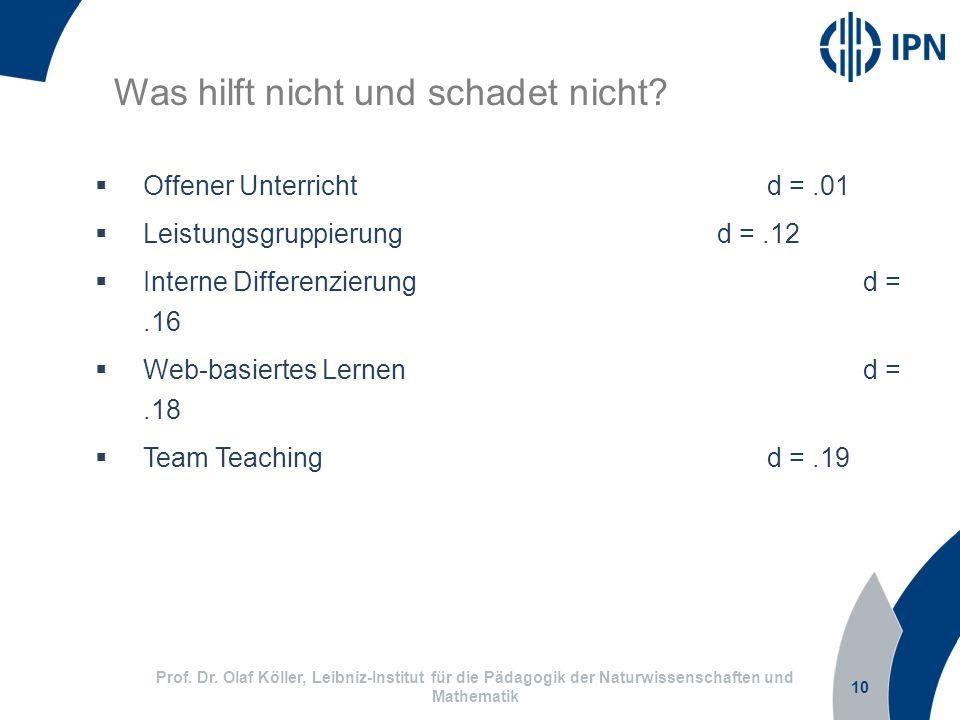 10 Prof. Dr. Olaf Köller, Leibniz-Institut für die Pädagogik der Naturwissenschaften und Mathematik Was hilft nicht und schadet nicht? Offener Unterri