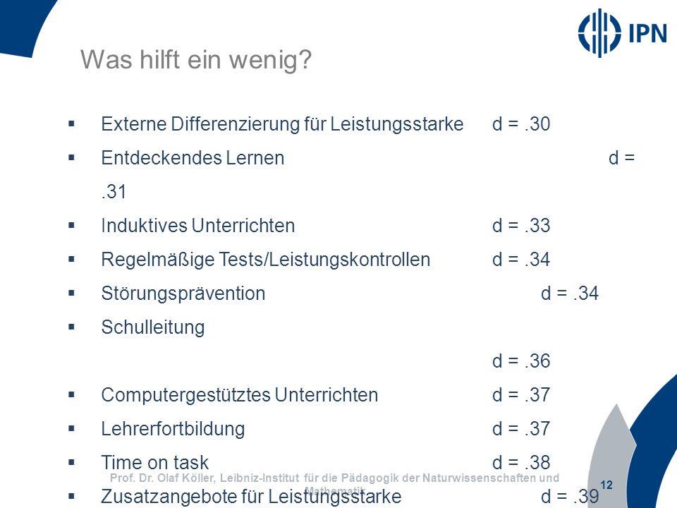 12 Prof. Dr. Olaf Köller, Leibniz-Institut für die Pädagogik der Naturwissenschaften und Mathematik Was hilft ein wenig? Externe Differenzierung für L