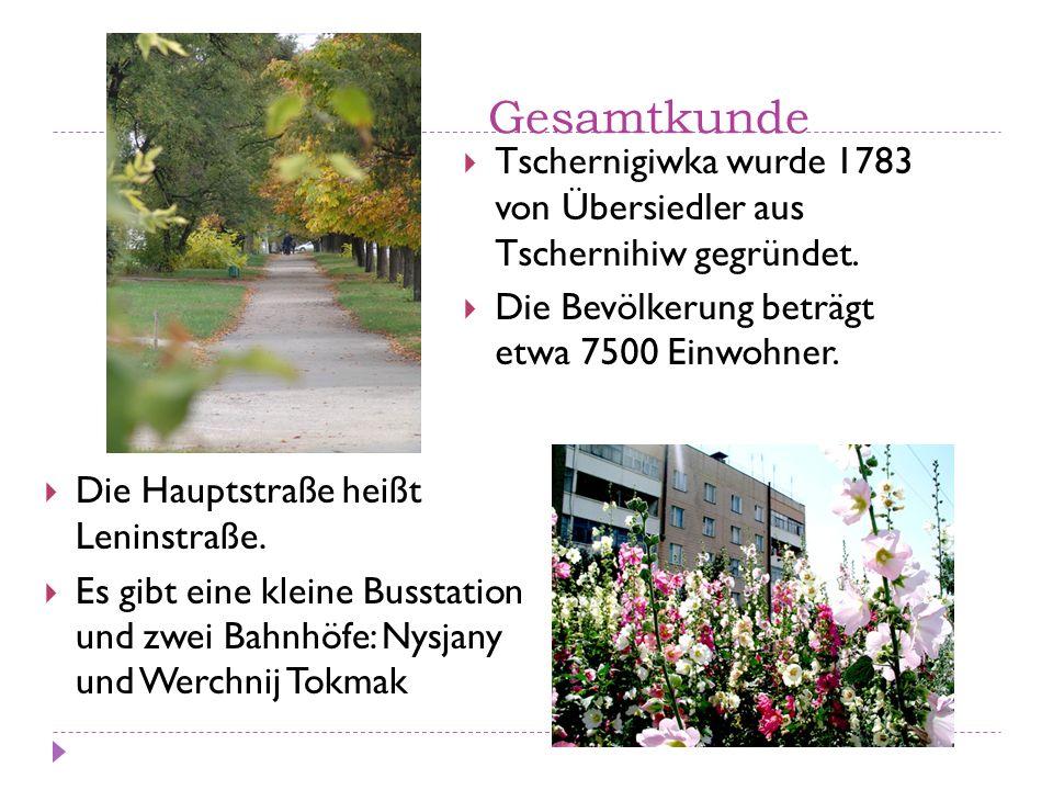 Gesamtkunde Tschernigiwka wurde 1783 von Übersiedler aus Tschernihiw gegründet. Die Bevölkerung beträgt etwa 7500 Einwohner. Die Hauptstraße heißt Len