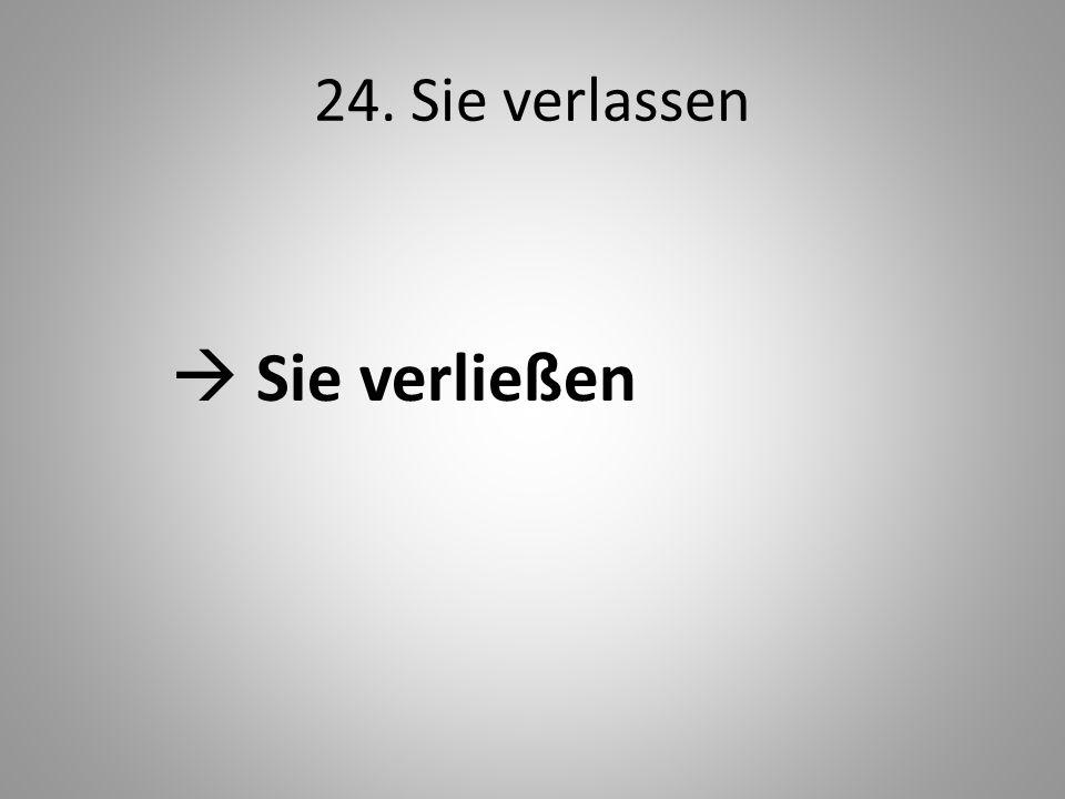 24. Sie verlassen Sie verließen