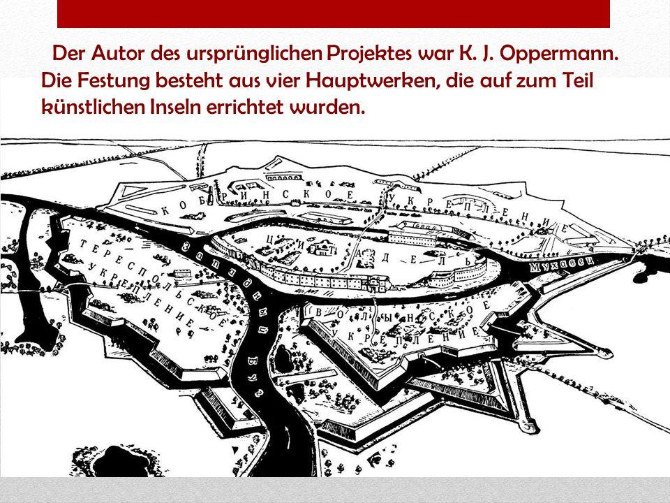 Der Autor des ursprünglichen Projektes war K. J. Oppermann. Die Festung besteht aus vier Hauptwerken, die auf zum Teil künstlichen Inseln errichtet wu