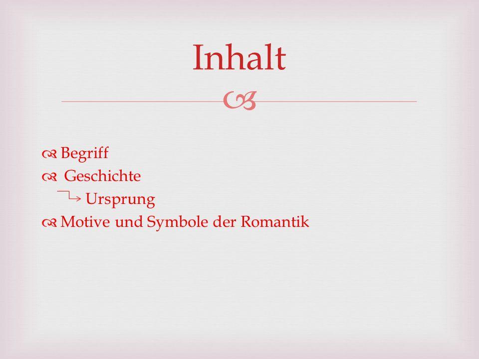 Begriff Geschichte Ursprung Motive und Symbole der Romantik Inhalt