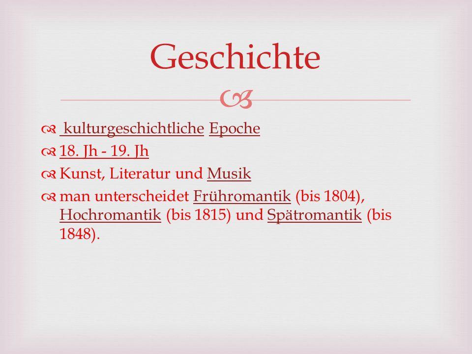 kulturgeschichtliche Epoche kulturgeschichtlicheEpoche 18. Jh - 19. Jh Kunst, Literatur und MusikMusik man unterscheidet Frühromantik (bis 1804), Hoch