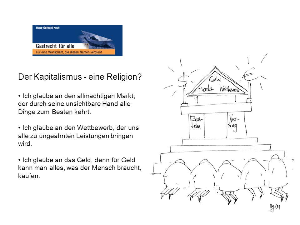 Der Kapitalismus - eine Religion? Ich glaube an den allmächtigen Markt, der durch seine unsichtbare Hand alle Dinge zum Besten kehrt. Ich glaube an de