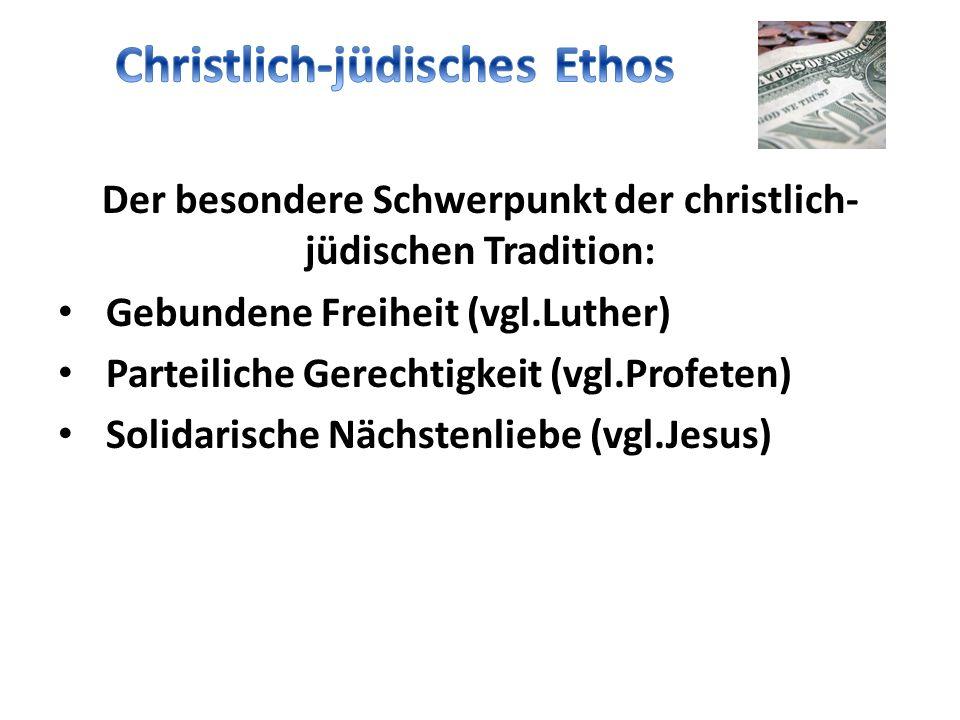Der besondere Schwerpunkt der christlich- jüdischen Tradition: Gebundene Freiheit (vgl.Luther) Parteiliche Gerechtigkeit (vgl.Profeten) Solidarische Nächstenliebe (vgl.Jesus)