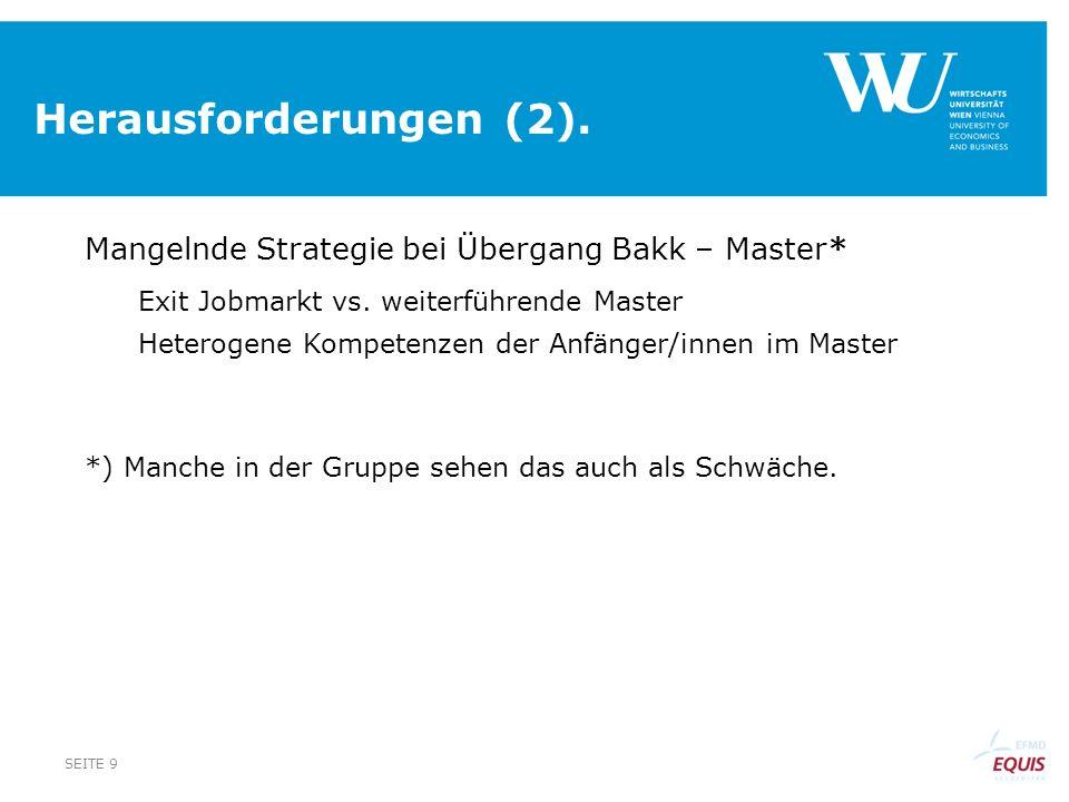 Herausforderungen (2). Mangelnde Strategie bei Übergang Bakk – Master* Exit Jobmarkt vs.