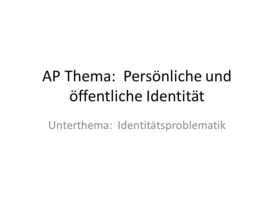 AP Thema: Persönliche und öffentliche Identität Unterthema: Identitätsproblematik