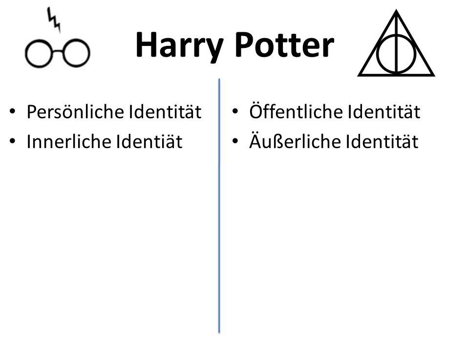 Harry Potter Persönliche Identität Innerliche Identiät Öffentliche Identität Äußerliche Identität