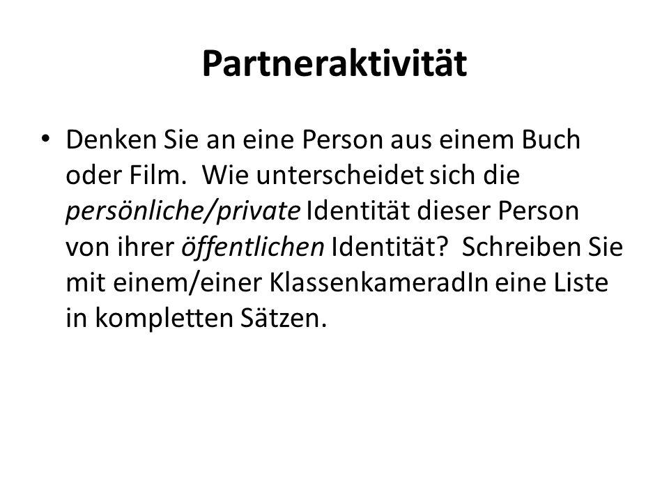 Partneraktivität Denken Sie an eine Person aus einem Buch oder Film. Wie unterscheidet sich die persönliche/private Identität dieser Person von ihrer