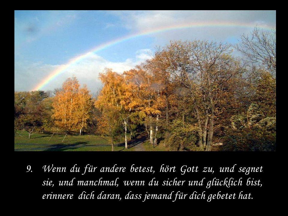 8.Ein Blinder fragte Sankt Anton: Gibt es irgendetwas Schlimmeres, als der Verlust des Augenlichts? Er erwiderte: Ja, die Sichtweise zu verlieren.