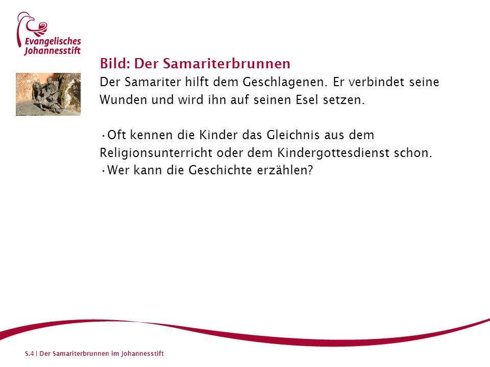 S.4 | Der Samariterbrunnen im Johannesstift Bild: Der Samariterbrunnen Der Samariter hilft dem Geschlagenen.