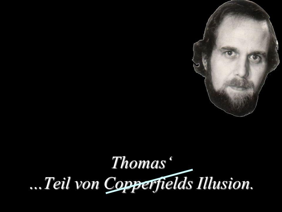 Thomas …Teil von Copperfields Illusion.