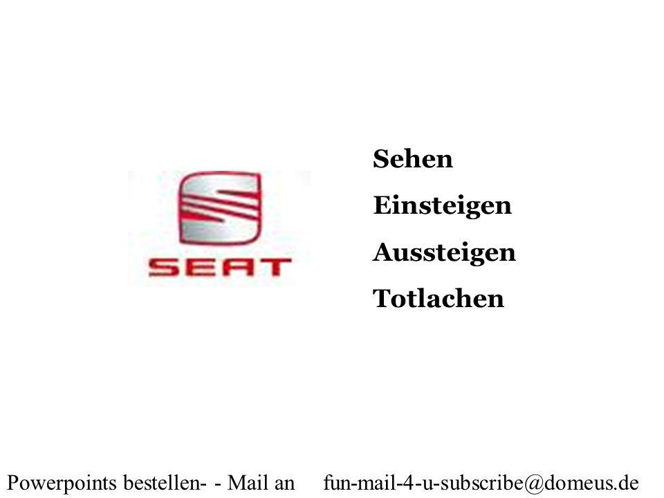 Powerpoints bestellen- - Mail an fun-mail-4-u-subscribe@domeus.de Sehen Einsteigen Aussteigen Totlachen