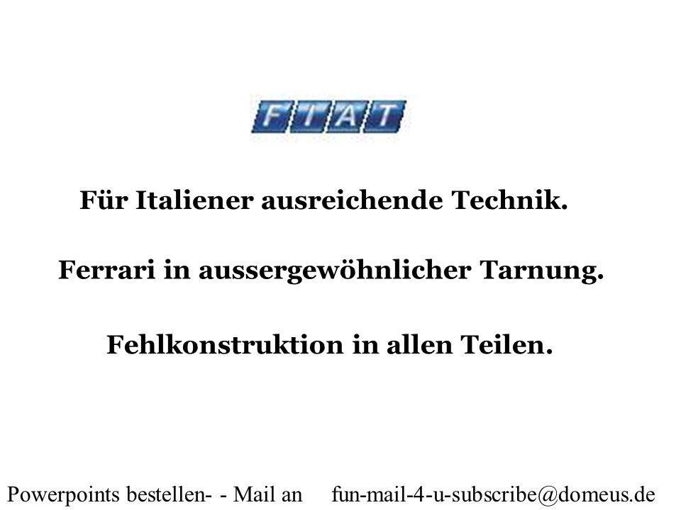 Powerpoints bestellen- - Mail an fun-mail-4-u-subscribe@domeus.de Für Italiener ausreichende Technik. Ferrari in aussergewöhnlicher Tarnung. Fehlkonst