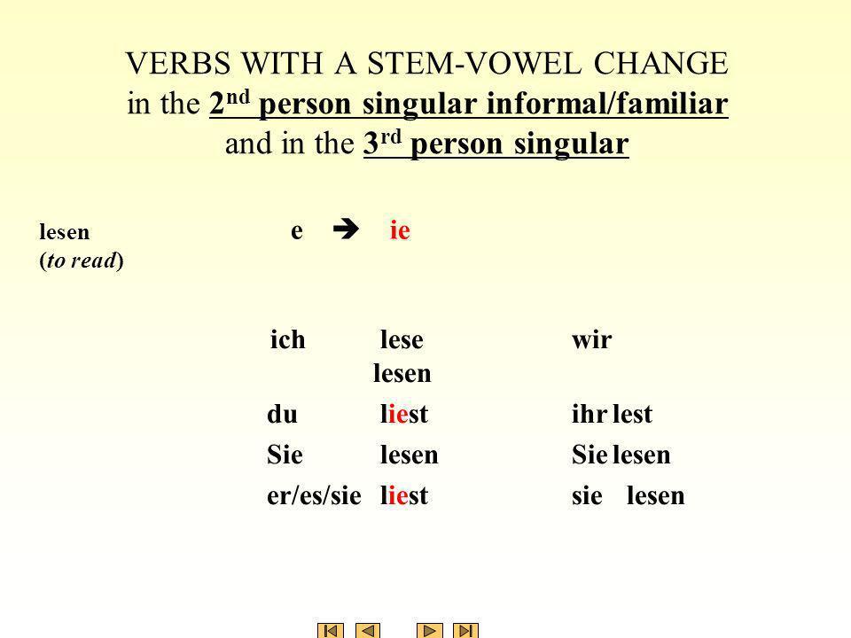 ich lese wir lesen du liest ihrlest Sie lesen Sielesen er/es/sie liest sie lesen VERBS WITH A STEM-VOWEL CHANGE in the 2 nd person singular informal/f