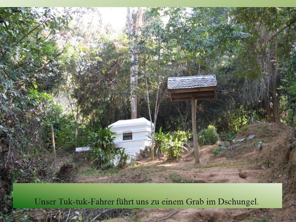 Hier starb, 35 jährig, 1861 der Geograf und Natur-Forscher Henri Mouhot an Malaria. Er wiederentdeckte Angkor Watt.Unser Tuk-tuk-Fahrer führt uns zu e
