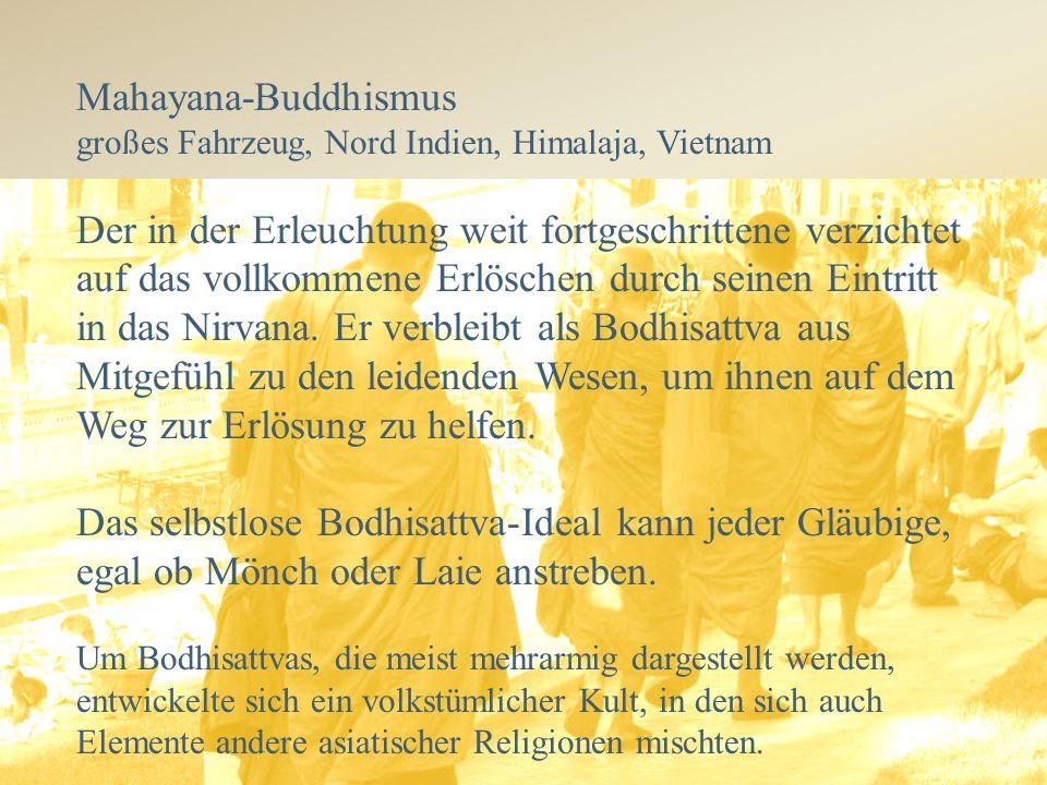 Mahayana-Buddhismus großes Fahrzeug, Nord Indien, Himalaja, Vietnam Der in der Erleuchtung weit fortgeschrittene verzichtet auf das vollkommene Erlöschen durch seinen Eintritt in das Nirvana.