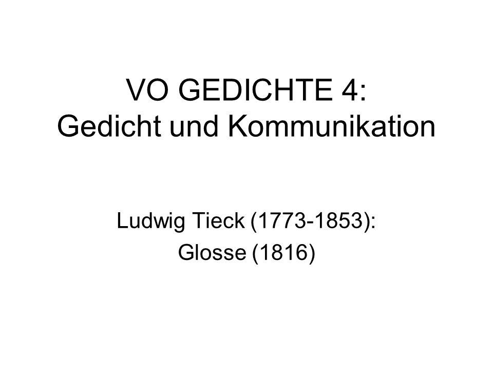 VO GEDICHTE 4: Gedicht und Kommunikation Ludwig Tieck (1773-1853): Glosse (1816)