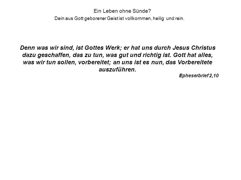 Ein Leben ohne Sünde? Dein aus Gott geborener Geist ist vollkommen, heilig und rein. Denn was wir sind, ist Gottes Werk; er hat uns durch Jesus Christ