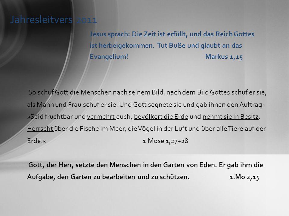 Jahresleitvers 2011 Jesus sprach: Die Zeit ist erfüllt, und das Reich Gottes ist herbeigekommen. Tut Buße und glaubt an das Evangelium!Markus 1,15 So