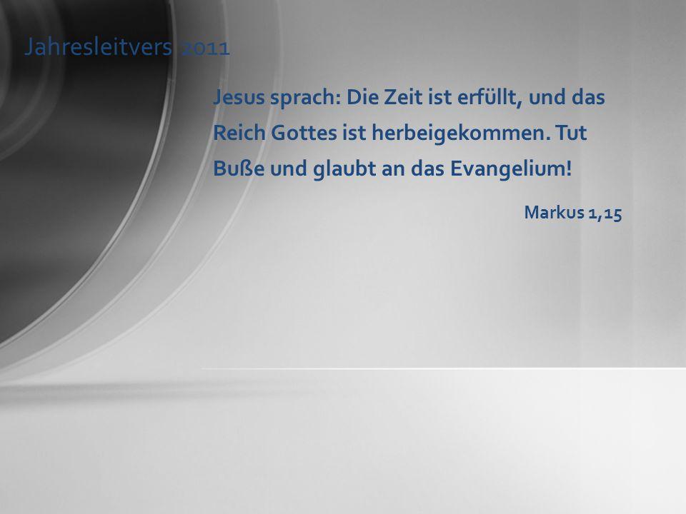 Jesus sprach: Die Zeit ist erfüllt, und das Reich Gottes ist herbeigekommen. Tut Buße und glaubt an das Evangelium! Markus 1,15
