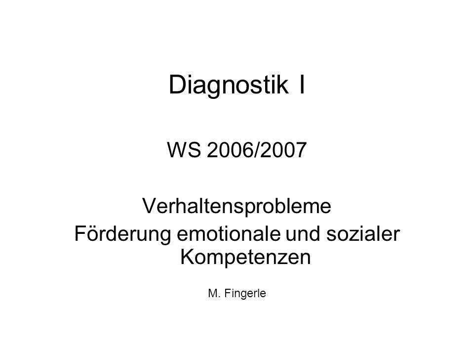 Diagnostik I WS 2006/2007 Verhaltensprobleme Förderung emotionale und sozialer Kompetenzen M. Fingerle