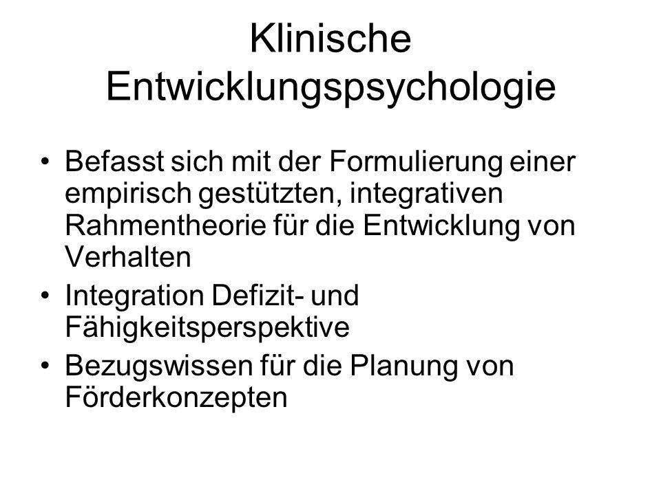 Klinische Entwicklungspsychologie Befasst sich mit der Formulierung einer empirisch gestützten, integrativen Rahmentheorie für die Entwicklung von Verhalten Integration Defizit- und Fähigkeitsperspektive Bezugswissen für die Planung von Förderkonzepten