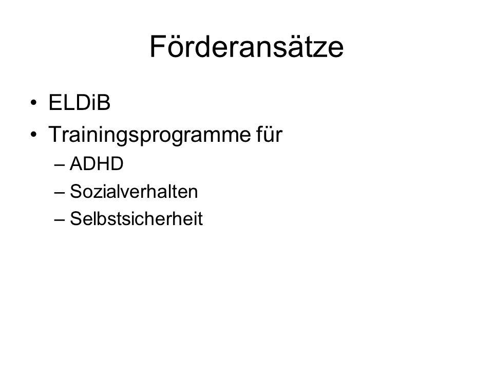 Förderansätze ELDiB Trainingsprogramme für –ADHD –Sozialverhalten –Selbstsicherheit