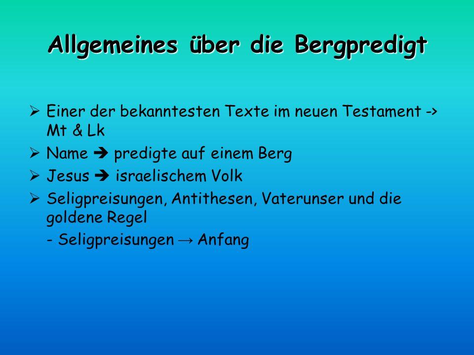 Allgemeines über die Bergpredigt Einer der bekanntesten Texte im neuen Testament -> Mt & Lk Name predigte auf einem Berg Jesus israelischem Volk Selig