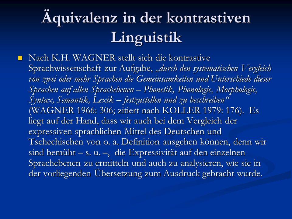 Äquivalenz in der kontrastiven Linguistik Nach K.H. WAGNER stellt sich die kontrastive Sprachwissenschaft zur Aufgabe, durch den systematischen Vergle