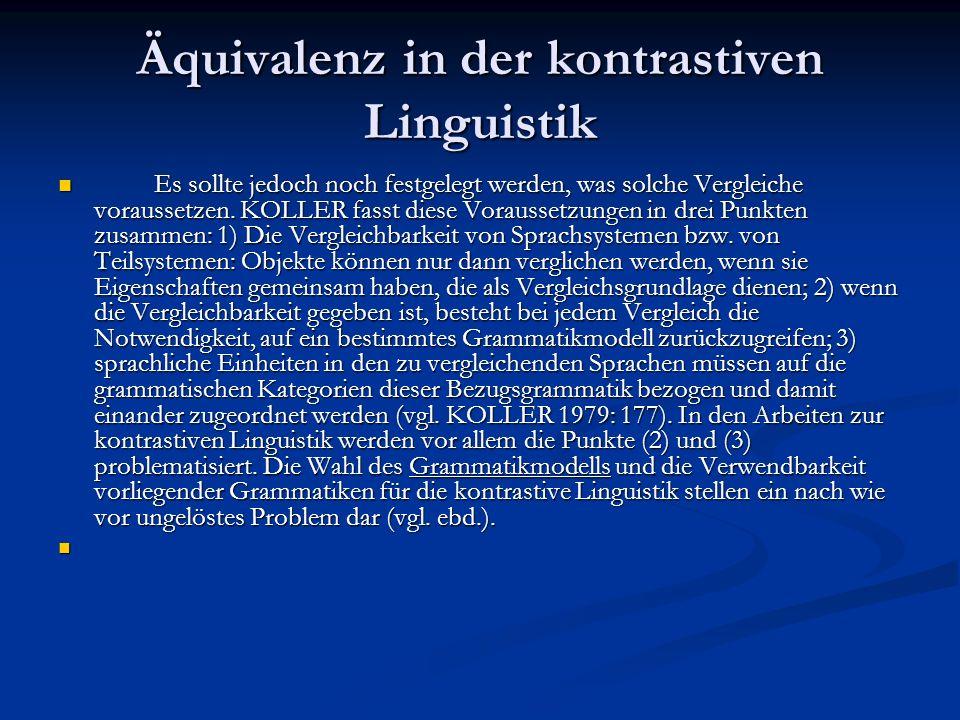 Äquivalenz in der kontrastiven Linguistik Es sollte jedoch noch festgelegt werden, was solche Vergleiche voraussetzen. KOLLER fasst diese Voraussetzun