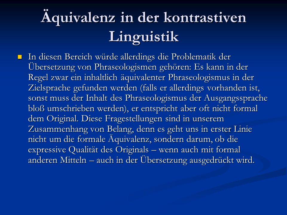 Äquivalenz in der kontrastiven Linguistik In diesen Bereich würde allerdings die Problematik der Übersetzung von Phraseologismen gehören: Es kann in d