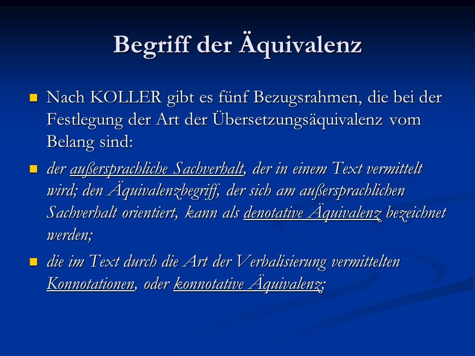 Begriff der Äquivalenz Nach KOLLER gibt es fünf Bezugsrahmen, die bei der Festlegung der Art der Übersetzungsäquivalenz vom Belang sind: Nach KOLLER g