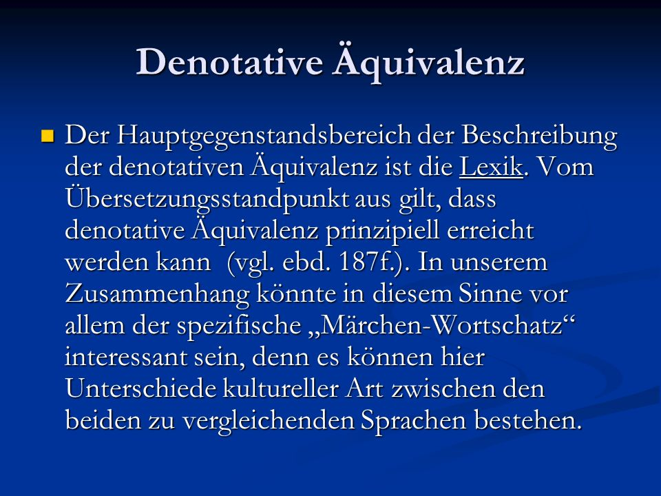 Denotative Äquivalenz Der Hauptgegenstandsbereich der Beschreibung der denotativen Äquivalenz ist die Lexik. Vom Übersetzungsstandpunkt aus gilt, dass
