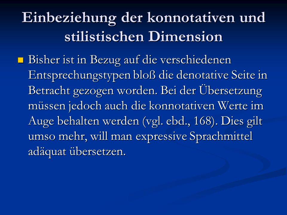 Einbeziehung der konnotativen und stilistischen Dimension Bisher ist in Bezug auf die verschiedenen Entsprechungstypen bloß die denotative Seite in Be