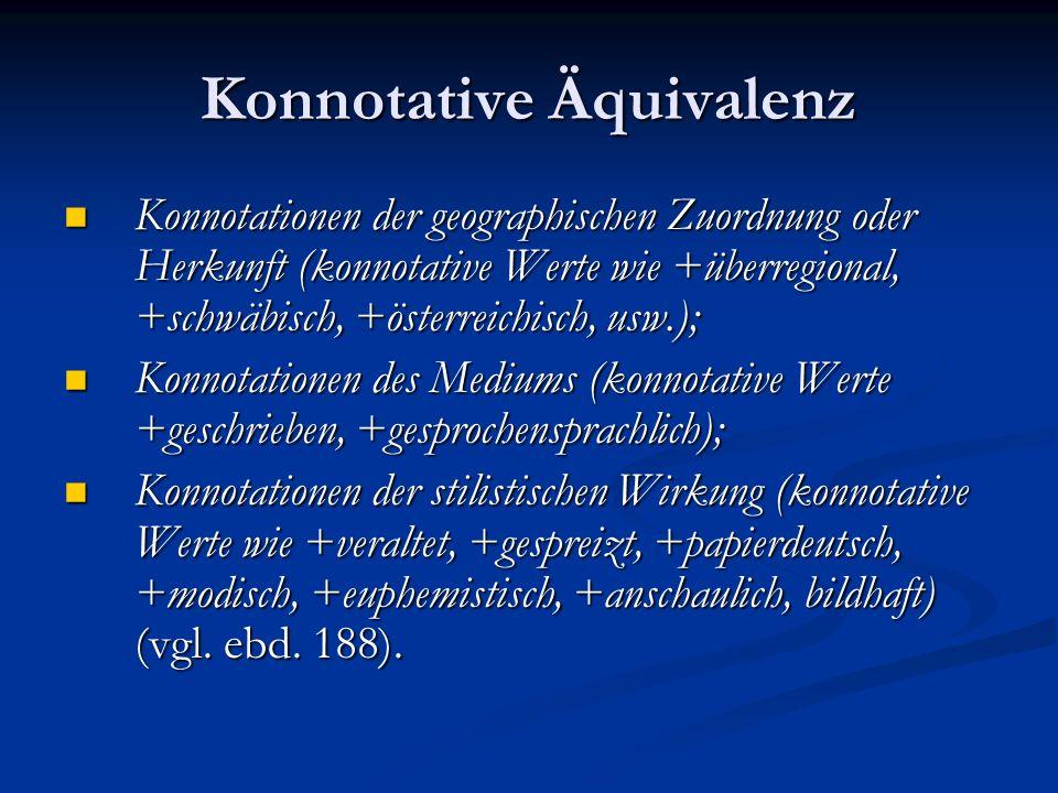 Konnotative Äquivalenz Konnotationen der geographischen Zuordnung oder Herkunft (konnotative Werte wie +überregional, +schwäbisch, +österreichisch, us