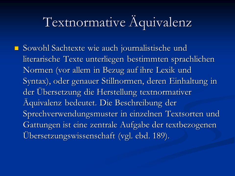 Textnormative Äquivalenz Sowohl Sachtexte wie auch journalistische und literarische Texte unterliegen bestimmten sprachlichen Normen (vor allem in Bez