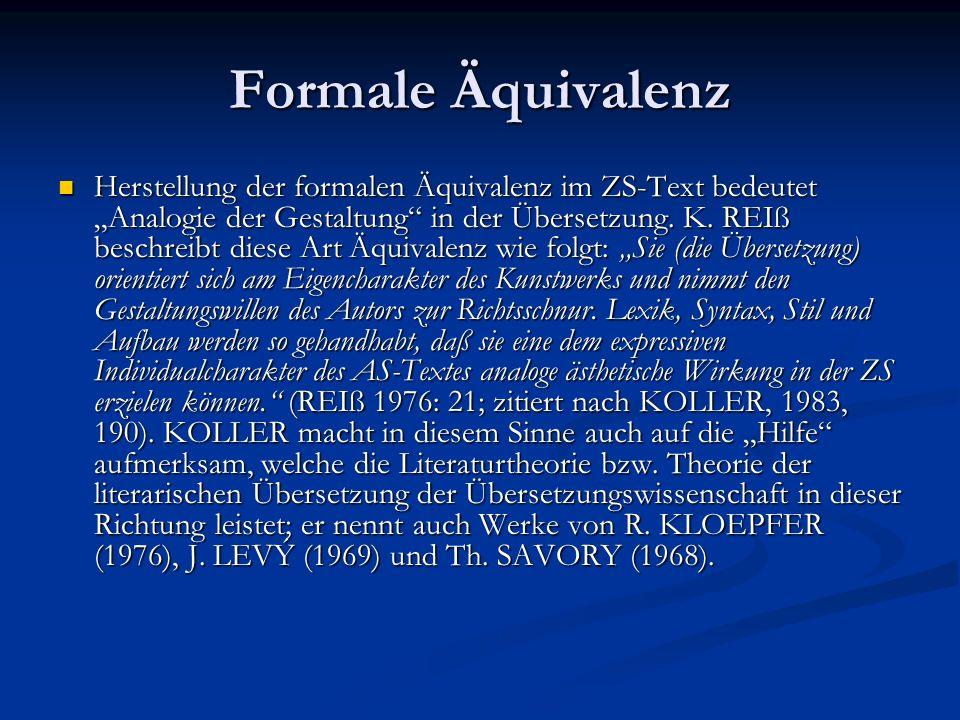 Formale Äquivalenz Herstellung der formalen Äquivalenz im ZS-Text bedeutet Analogie der Gestaltung in der Übersetzung. K. REIß beschreibt diese Art Äq